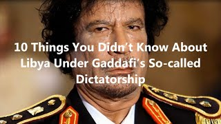 10 Things About Libya Under Qaddafi