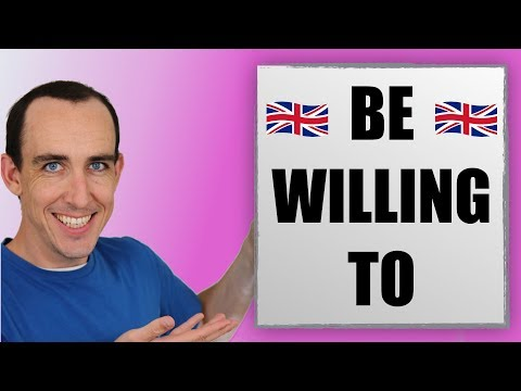 How to Use: Be Willing To, Willingly, Willingness and Will in English