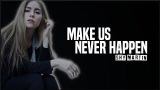 SHY Martin - Make Us Never Happen (Lyrics)