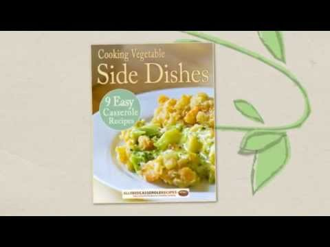 Cooking Vegetable Side Dishes: 9 Easy Casserole Recipes Free eCookbook