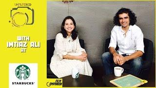 Imtiaz Ali Interview with Anupama Chopra | FC Unfiltered