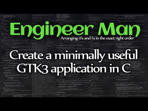 Create a minimally useful GTK3 application in C -- Engineer Man