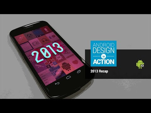 Android Design in Action: 2013 Recap