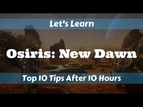 Let's Learn!: Osiris - New Dawn .915: Top 10 Tips After 10 Hours