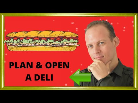 How to write a business plan for a deli & how to open a deli or corner store or sandwich shop