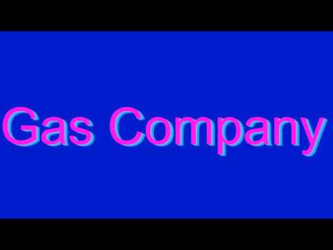 How to Pronounce Gas Company
