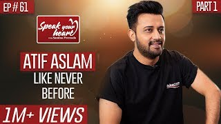 Atif Aslam In Once In A Lifetime Interview | Speak Your Heart With Samina Peerzada | Part I
