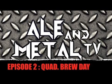 Ale and Metal TV: Episode 2: Quadruple Brew Day