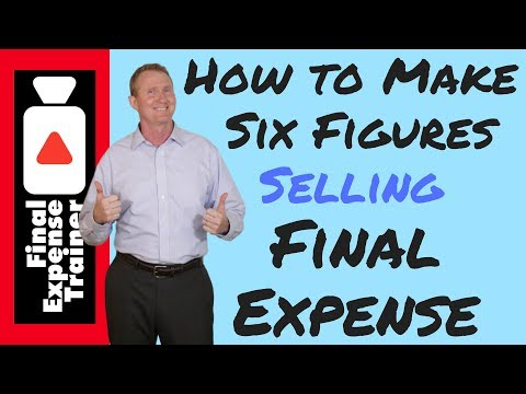 How To Make Six Figures Selling Final Expense Life Insurance
