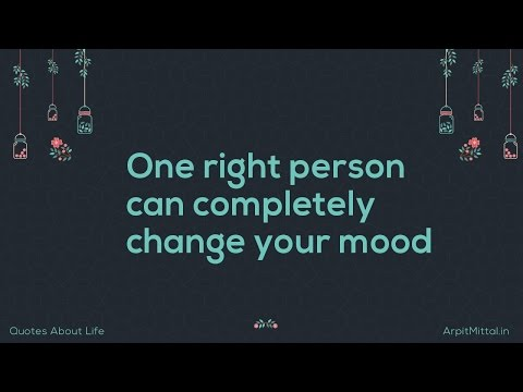 One right person can completely change your mood - Quotes About Life