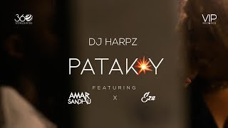 Patakay | DJ Harpz | Amar Sandhu | Ezu | Full Video | VIP Records | 360 Worldwide