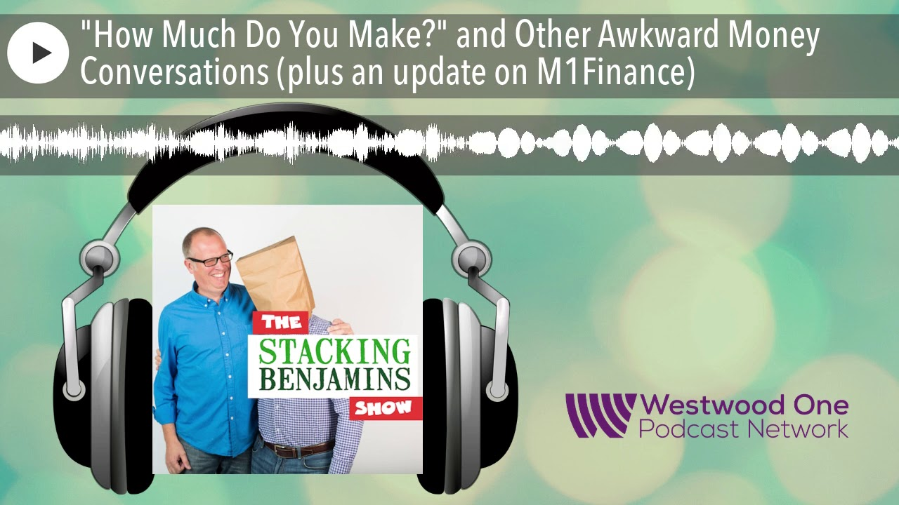 """""""How Much Do You Make?"""" and Other Awkward Money Conversations (plus an update on M1Finance)"""