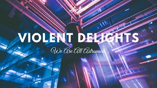 We Are All Astronauts - Violent Delights