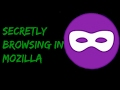 How to privately or secretly browsing in mozilla firefox -2017