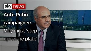 "Anti-Putin campaigner Bill Browder warns the PM has to ""step up to the plate"" for Russian sanctions"