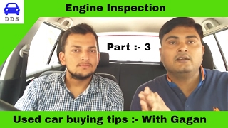 Part 3: Used car Engine Inspection ft. Gagan Choudhary || how to buy a used car