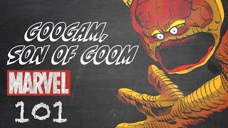 Googam, Son of Goom – Marvel 101 – Monsters Unleashed