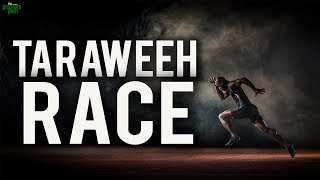 The Races During Taraweeh