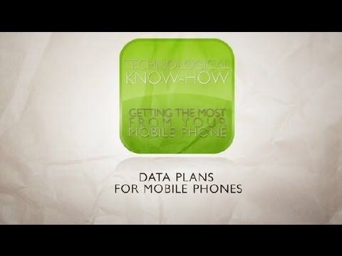 Data Plans for Mobile Phones : Technological Know-How / Getting the Most From Your Mobile Phone