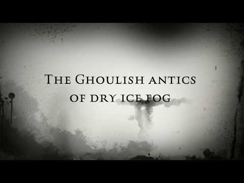The Ghoulish antics of dry ice fog