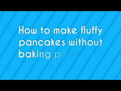 How to make fluffy pancakes without baking powder or soda.