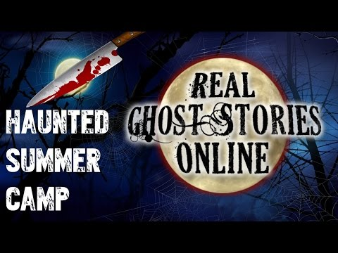Summer Camp With The UnDead   Ghost Stories, Paranormal and Supernatural