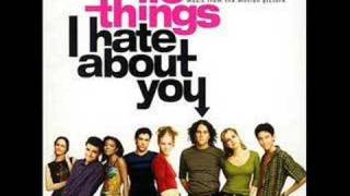 10 Things I Hate About You - I Want You To Want Me
