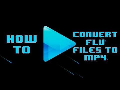 Quickest Way To Convert FLV Files Into MP4