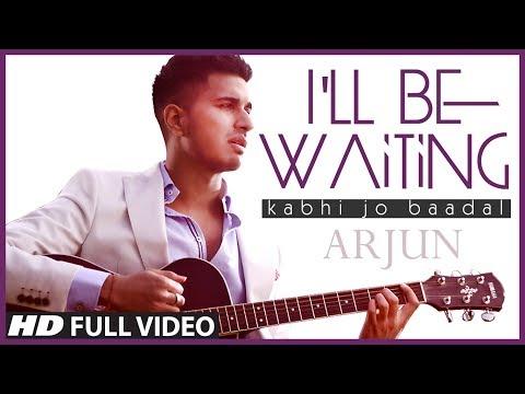 I'll Be Waiting (Kabhi Jo Baadal) Arjun Feat.Arijit Singh | Full Video Song (HD)