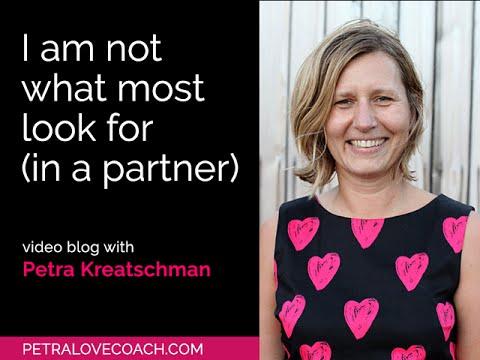 I am not what most look for (in a partner) - Petra Kreatschman, Petralovecoach.com