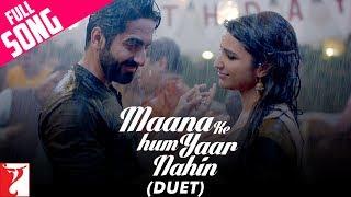 Maana Ke Hum Yaar Nahin (Duet) - Full Song | Meri Pyaari Bindu | Ayushmann | Parineeti | Sonu Nigam