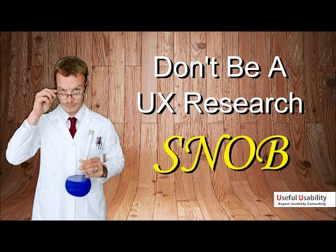 Dont Be A UX Research Snob