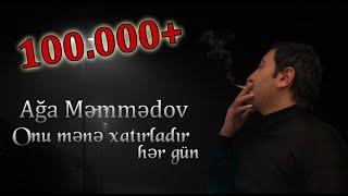Ağa Məmmədov / Onu Mənə Xatırladır Hərgün (Yeni 2019)