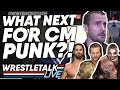 What Next For CM Punk In WWE WrestleTalk Live