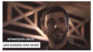 Niyameddin Umud - Sair İcmemis Yene Demdi (Klip 2019)