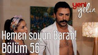 Download Yeni Gelin 56. Bölüm - Hemen Soyun Baran! Video