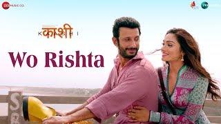 Wo Rishta | Kaashi | Sharman Joshi | Ankit Tiwari & Deepali Sathe