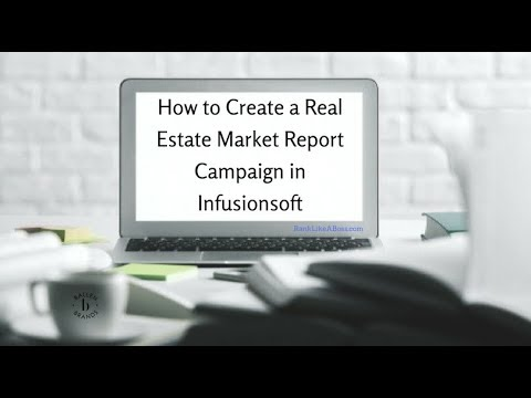 How to Create a Real Estate Market Report Campaign in Infusionsoft