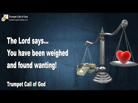 YOU HAVE BEEN WEIGHED AND FOUND WANTING ❤️ TRUMPET CALL OF GOD