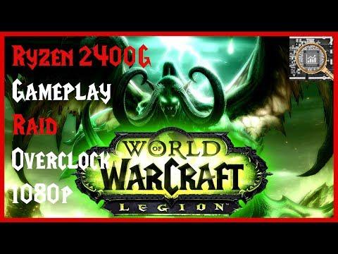 AMD Ryzen 5 2400G APU - World of Warcraft Legion - 1080p Gameplay and Overclocking