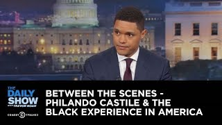 Between the Scenes - Philando Castile & the Black Experience in America: The Daily Show