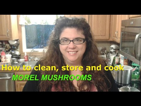 Carla shows you how to clean, store and cook Morel Mushrooms.