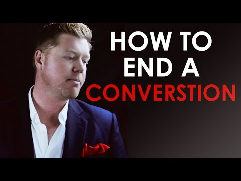 Learn How to Smoothly End a Conversation. Recognize the Signs and GET OUT!