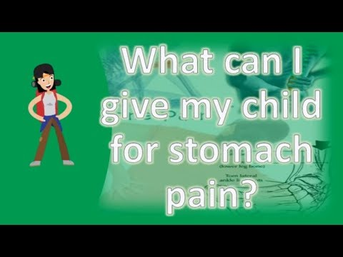 What can I give my child for stomach pain ? | Best and Top Health Answers