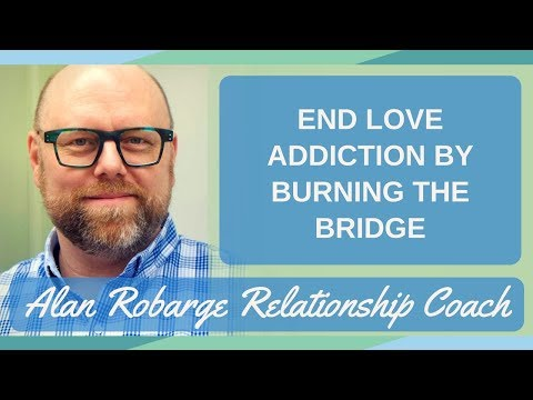 End Love Addiction by Burning the Bridge: On Again Off Again Relationships