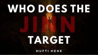 Who Does The Jinn Target | [MUST WATCH] | Mufti Menk