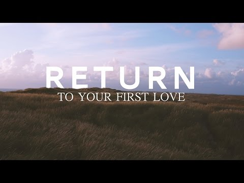 Return To Your First Love - John Alley