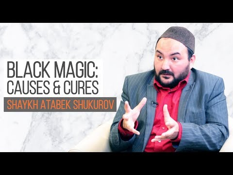 Black Magic: Causes & Cures | Shaykh Atabek Shukurov