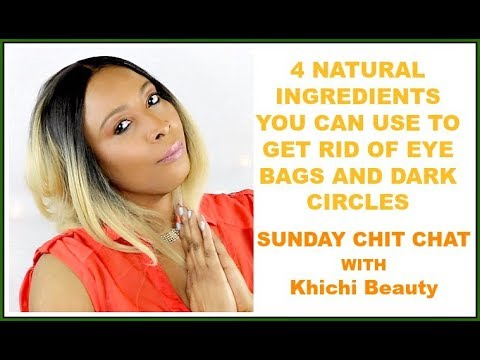 4 INGREDIENTS TO GET RID OF EYE BAGS AND DARK CIRCLES | SUNDAY CHIT CHAT WITH Khichi Beauty