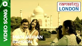 Main Jahaan Rahoon (Video Song) | Namastey London | Katrina Kaif & Akshay Kumar